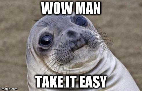 aultimastatus.com_wp_content_uploads_2021_06_wow_man_take_it_easy_meme.